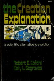 Cover of: The  creation explanation | Robert E. Kofahl