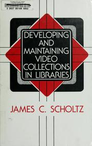 Cover of: Developing and maintaining video collections in libraries | James C. Scholtz