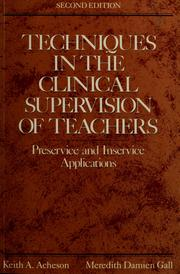Techniques in the clinical supervision of teachers by Keith A. Acheson