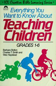 Cover of: Everything you want to know about teaching children | Barbara J. Bolton