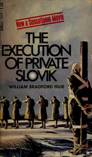 Cover of: The execution of Private Slovik | William Bradford Huie