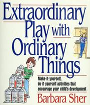 Cover of: Extraordinary play with ordinary things | Barbara Sher