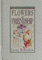 Flowers of Friendship by Leroy Brownlow