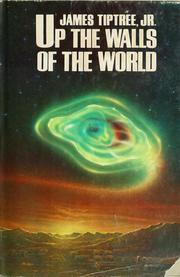 Cover of: Up the walls of the world | James Tiptree Jr.