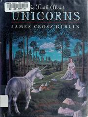 Cover of: The  truth about unicorns | James Giblin
