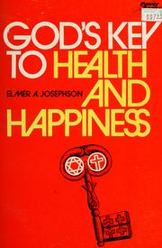 Cover of: God's key to health and happiness by Elmer A. Josephson