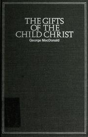 Cover of: The  gifts of the child Christ | George MacDonald