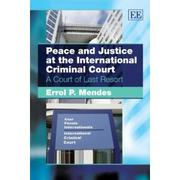 Cover of: Peace and Justice at the International Criminal Court, A Court of Last Resort