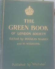 Cover of: The green book of London society: being a directory of the court, of society andof the political and official world; including celebrities in art, literature, science and sport.