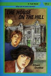 Cover of: The house on the hill | Eileen Dunlop