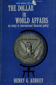 Cover of: The dollar in world affairs | Henry G. Aubrey