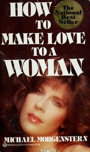 Cover of: How to make love to a woman | Michael Morgenstern