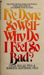 Cover of: I've done so well--why do I feel so bad? | Celia Halas