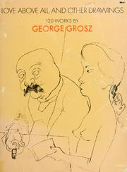 Cover of: Love Above All and other Drawings | George Grosz