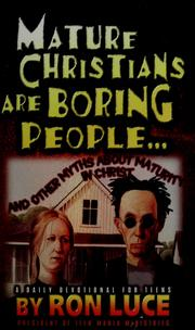 Cover of: Mature Christians are boring people-- by Ron Luce