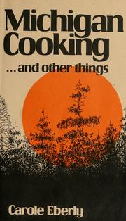 Cover of: Michigan cooking-- and other things | Carole Eberly