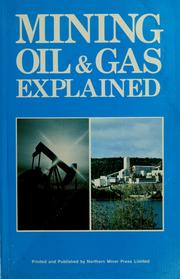 Cover of: Mining, oil & gas explained | Northern Miner Press
