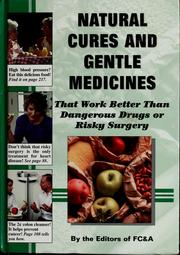 Cover of: Natural cures and gentle medicines that work better than dangerous drugs or risky surgery | Frank W. Cawood and Associates