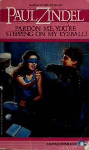 Cover of: Pardon me, you're stepping on my eyeball! | Paul Zindel