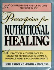 Prescription for nutritional healing by James F. Balch