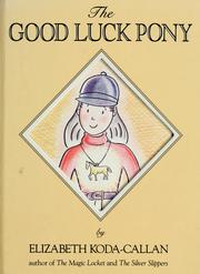 Cover of: The good luck pony | Elizabeth Koda-Callan