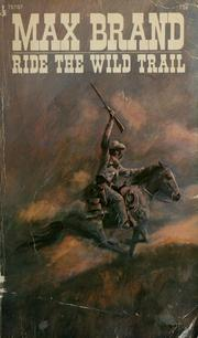 Cover of: Ride the wild trail | Max Brand [pseudonym]