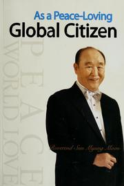 Cover of: As a peace-loving global citizen | Sun Myung Moon