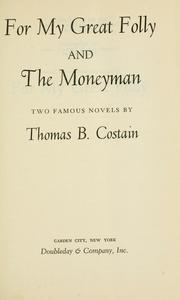 Cover of: For my great folly and the moneyman | Thomas B. Costain