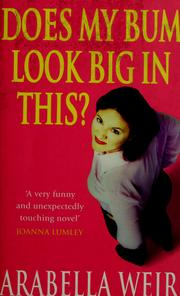 Cover of: Does my bum look big in this? | Arabella Weir