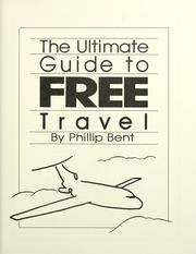 Cover of: Ultimate guide to free travel | Bent Phillip