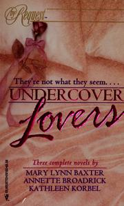 Cover of: Undercover lovers | Mary Lynn Baxter, Kathleen Korbel, Annette Broadrick