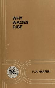 Cover of: Why wages rise | F. A. Harper