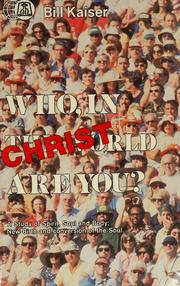 Cover of: Who in the world in christ are you? | Kaiser Bill