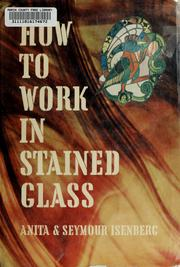 Cover of: How to work in stained glass by Anita Isenberg