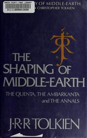 Cover of: The Shaping of Middle-Earth: the Quenta, the Ambarkanta, and the annals, together with the earliest 'Silmarillion' and the first map