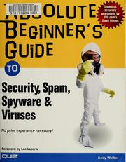 Cover of: Absolute beginner's guide to security, spam, spyware & viruses | Andy Walker