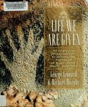 Cover of: The life we are given | George Burr Leonard, George Leonard