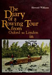 Cover of: The diary of a rowing tour from Oxford to London via Warwick, Gloucester, Hereford & Bristol, August 1875. | Williams, Howard