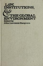 Cover of: Law, institutions, and the global environment | Conference on Legal and Institutional Responses to Problems of the Global Environment Arden House 1971.