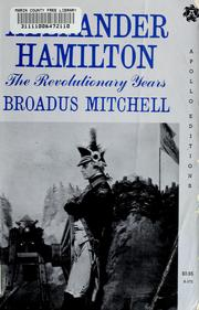 Cover of: Alexander Hamilton: the revolutionary years. | Broadus Mitchell