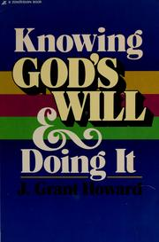 Knowing god's will & doing it! by Howard J. Grant