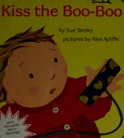 Cover of: Kiss the boo-boo | Sue Tarsky
