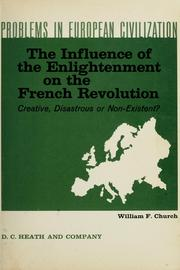 Cover of: The influence of the enlightenment on the French Revolution: creative, disastrous, or non-existent? | William Farr Church