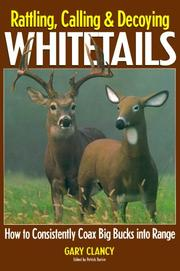 Cover of: Rattling, Calling and Decoying Whitetails