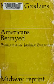 Cover of: Americans betrayed: politics and the Japanese evacuation | Morton Grodzins