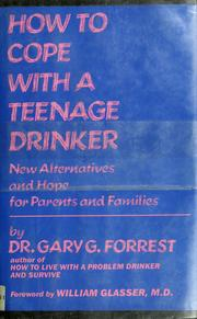 Cover of: How to cope with a teenage drinker | Gary G. Forrest