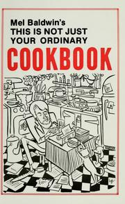 Cover of: Mel Baldwin's this is not just your ordinary cookbook | Mel Baldwin