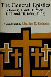 Cover of: The General Epistles (James; I, II Peter; I, II, III John; Jude) | Charles Rosenbury Erdman