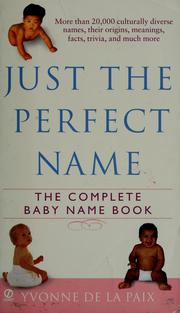Cover of: Just the perfect name | Yvonne De La Paix