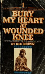an analysis of bury my heart at wounded knee a historical book by dee brown Dee brown's book, bury my heart at wounded knee will forever remind myself of the cruelty of those who came before us are we still a cruel nation i am certain that those dealing with native americans in the 19th century felt they were not.
